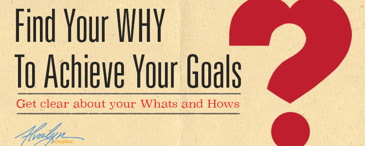 """Find Your """"Why"""" to Achieve Your Goals"""